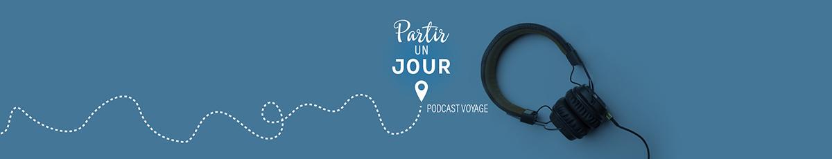 Partir un jour podcast voyage